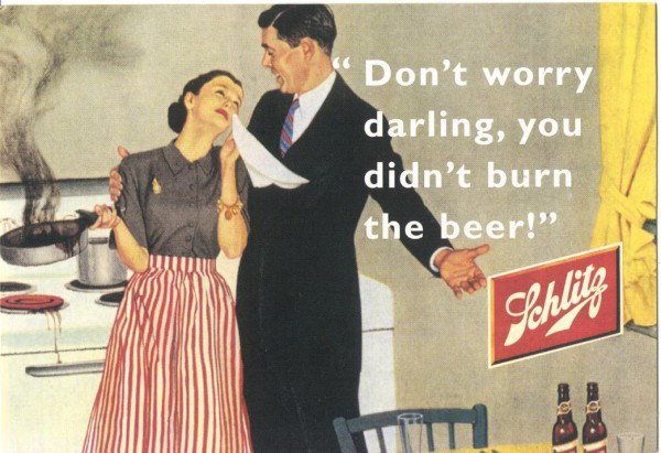 """Sexist Ad Nostalgia """"Don't Worry Darling, You Didn't Burn the Beer""""."""